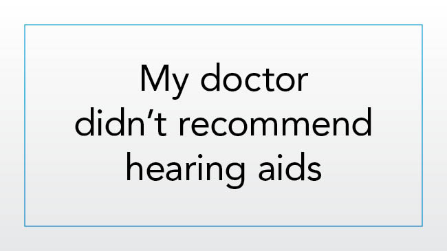 My doctor didn't recommend hearing aids